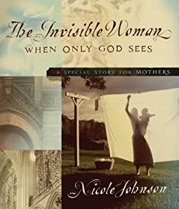 The Invisible Woman: A Special Story for Mothers di [Johnson, Nicole]