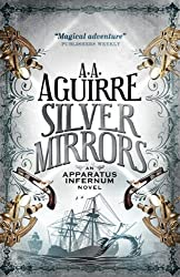 Silver Mirrors (Apparatus Infernum 2) by A. A. Aguirre (2014-05-23)