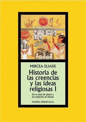 Historia de las creencias y las ideas religiosas I: De la Edad de Piedra a los Misterios de Eleusis (Orientalia) por Mircea Eliade