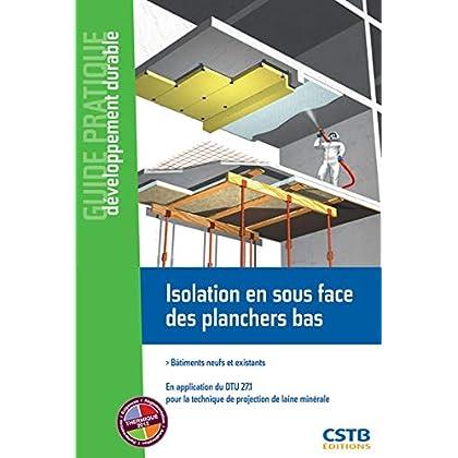 Isolation en sous face des planchers bas : Bâtiments neufs et existants, En application du DTU 27.1 pour la technique de projection de laine minérale