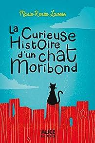 La curieuse histoire d'un chat Moribond par Marie-renne Lavoie