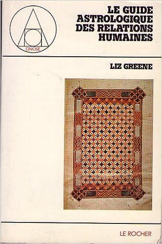 Télécharger des ebooks au format txt LE GUIDE ASTROLOGIQUE DES RELATIONS HUMAINES by Liz Green RTF 2268006093