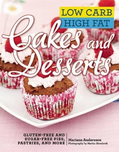 Low Carb High Fat Cakes and Desserts: Gluten-Free and Sugar-Free Pies, Pastries, and More by Mariann Andersson (2015-11-17)