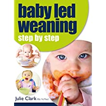 Baby Led Weaning: Step by Step (English Edition)