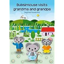 Bubsimouse visits grandma and grandpa (English Edition)