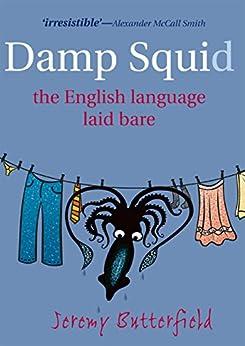 Damp Squid: The English Language Laid Bare von [Butterfield, Jeremy]