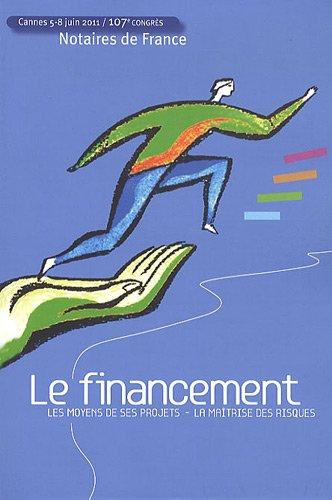 Le financement : Les moyens de ces projets : La maîtrise des risques, Cannes 5-8 juin 2011, 107ème congrès par Congrès des notaires de france
