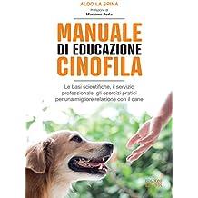 Manuale di educazione cinofila: Le basi scientifiche, il servizio professionale, gli esercizi pratici per una migliore relazione con il cane (Italian Edition)