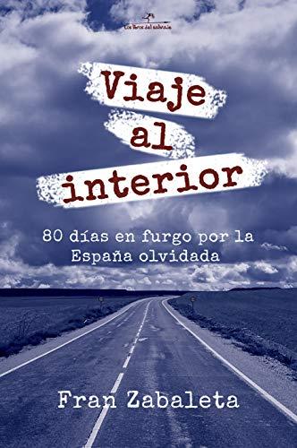 Viaje al interior: 80 días en furgo por la España olvidada por Fran Zabaleta