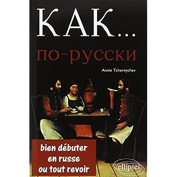 Kak..Bien Débuter en Russe ou Tout Revoir