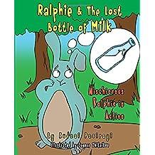 Ralphie & The Lost Bottle of Milk: Children Tales: Volume 1 (Mischievous Ralphie in Action)