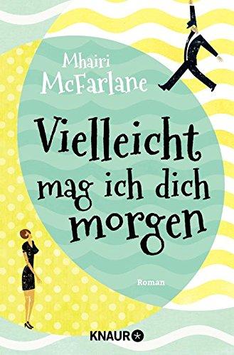 Buchseite und Rezensionen zu 'Vielleicht mag ich dich morgen: Roman' von Mhairi McFarlane