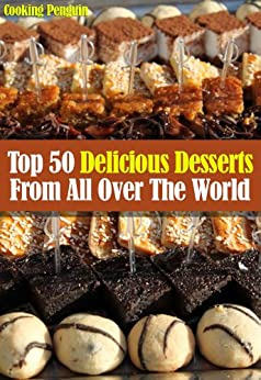 Top 50 Delicious Desserts From All Over The World (English Edition) par [Cooking Penguin]