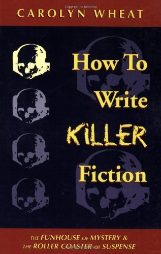 How to Write Killer Fiction: The Funhouse of Mystery & the Roller Coaster of Suspense by Wheat, Carolyn (2003) Paperback