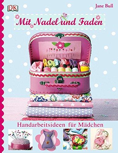 Mit Nadel und Faden: Handarbeitsideen für Mädchen (Mädchen-nadel)