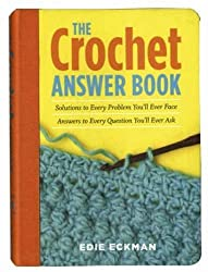 The Crochet Answer Book: Solutions to Every Problem You'll Ever Face, Answers to Every Question You'll Ever Ask by Edie Eckman (2006-09-29)