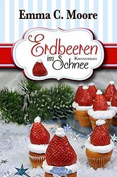 Erdbeeren im Schnee (Tennessee Storys) (Zuckergussgeschichten 5) (German Edition) by [Moore, Emma C.]