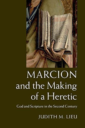 Marcion and the Making of a Heretic: God and Scripture in the Second Century (English Edition)