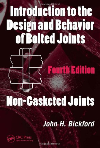 Introduction to the Design and Behavior of Bolted Joints, Fourth Edition: Non-Gasketed Joints: v. 1 (Mechanical Engineering)