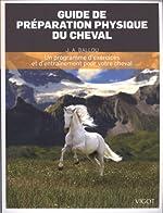 Guide de préparation physique du cheval - Un programme d'exercices et d'entraînement pour votre cheval de Jec Aristotle Ballou