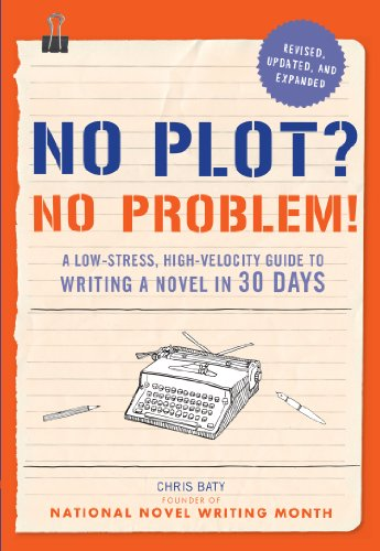 No Plot? No Problem! Revised and Expanded Edition: A Low-stress, High-velocity Guide to Writing a Novel in 30 Days por Chris Baty