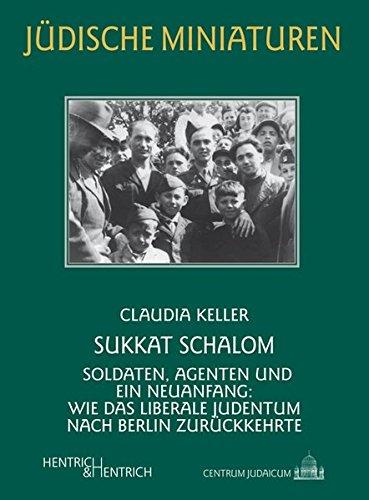 Sukkat Schalom: Soldaten, Agenten und ein Neuanfang: Wie das liberale Judentum nach Berlin zurückkehrte (Jüdische Miniaturen / Herausgegeben von Hermann Simon) (Jüdische Soldaten)