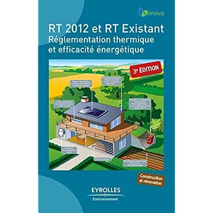 RT 2012 et RT Existant: Réglementation thermique et efficacité énergétique (Eyrolles Environnement)