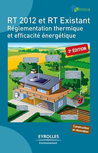 RT 2012 et RT Existant: Réglementation thermique et efficacité énergétique (Eyrolles Environnement) par Pierre-Manuel Patry