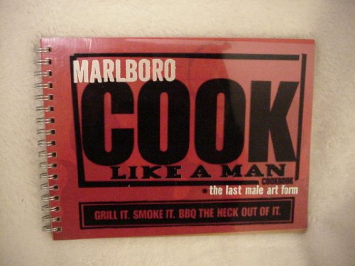 marlboro-cook-like-a-man-cookbook-the-last-male-art-form-grill-it-smoke-it-bbq-the-heck-out-of-it