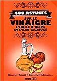 400 astuces sur le vinaigre l huile d olive et l eau gazeuse de sonia de sousa elodie baunard publicimo 5 d?cembre 2014