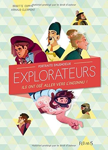 Portraits d'audacieux explorateurs : ils ont osé aller vers l'inconnu ! |