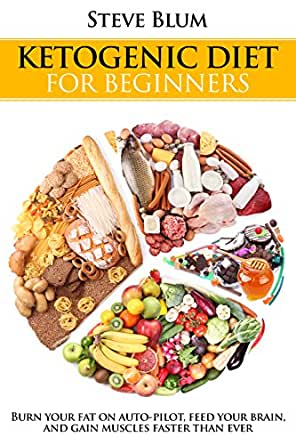 Ketogenic Diet for Beginners: The Fat-Burning Secrets of ...