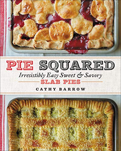 Pie Squared: Irresistibly Easy Sweet & Savory Slab Pies -