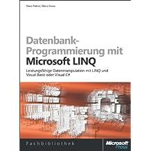 Datenbankprogrammierung mit Microsoft LINQ: Leistungsfähige Datenmanipulation mit LINQ und Visual Basic und C#