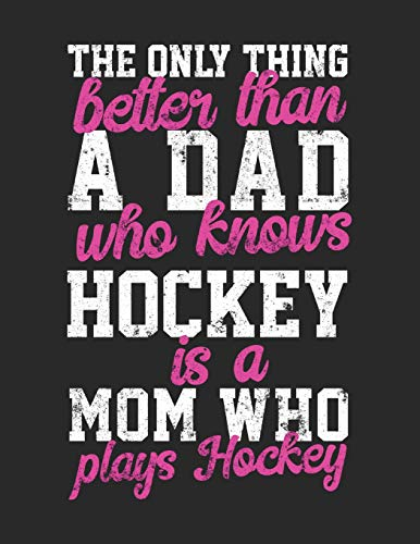 Mom-kinder Sweatshirt (The Only Thing Better Than A Dad Who Knows Hockey Is A Mom Who Plays Hockey: Blank Lined Writing Journal Hockey Notebook For Kids)