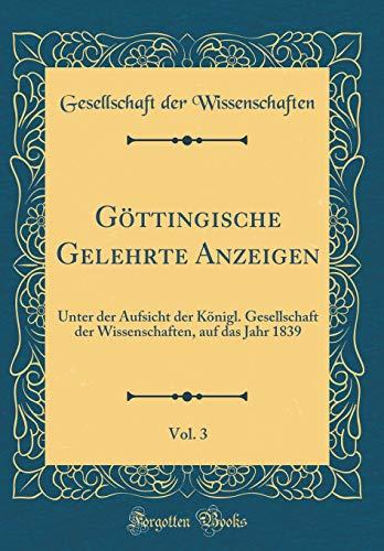 Göttingische Gelehrte Anzeigen, Vol. 3: Unter der Aufsicht der Königl. Gesellschaft der Wissenschaften, auf das Jahr 1839 (Classic Reprint) -