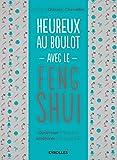 Heureux au boulot avec le Feng Shui: Optimiser l'espace et améliorer son quotidien....