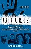 Totmacher 2: Massenmord ohne Leichen und andere unheimliche Kriminalfälle europäischer Serienmörder (1910-1987) by Gerd Frank (2014-12-01) - Gerd Frank