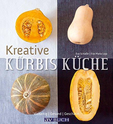 Kreative Kürbisküche: Vielseitig. Gesund. Geschätzt. ()