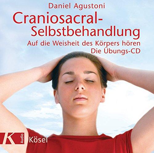 Craniosacral-Selbstbehandlung: Auf die Weisheit des Körpers hören. Die Übungs-CD. Mit Musik von Klaus Wiese Wiese Musik