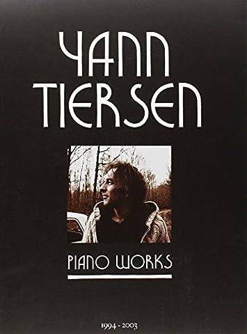 Yann Tiersen - Piano Works: Partitions Integrales Piano: 1994-2003.