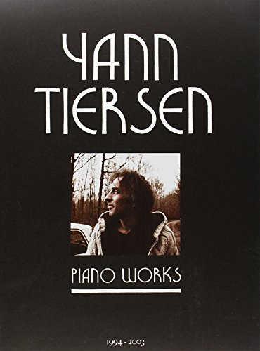 Yann Tiersen - Piano Works: Partitions Integrales Piano: 1994-2003
