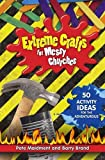 Extreme Crafts for Messy Churches 2016: 50 Activity Ideas for the Adventurous