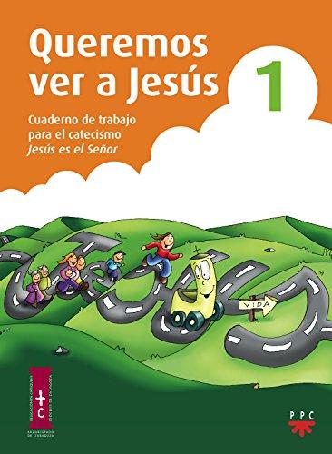 Queremos Ver A Jesús 1. Cuaderno De Trabajo Para El Catecismo Jesús Es El Señor (Catequesis Zaragoza) por Delegación Diocesana de Catequesis de Zaragoza
