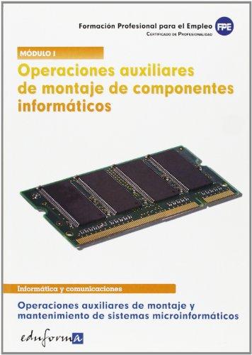 Operaciones Auxiliares De Montaje De Componentes Informáticos. Operaciones Auxiliares De Montaje Y Mantenimiento De Sistemasa Microinformáticos. Certificado De Profesionalidad
