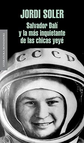 Salvador Dalí y la más inquietante de las chicas yeyé (Literatura Random House, Band 101101)