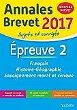 Annales Brevet 2017 Français, histoire et géographie, enseignement moral et civique 3e (Annales du Brevet)