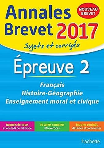 Annales Brevet 2017 Français, Histoire et Géographie, Enseignement Moral et Civique 3e - Nouveau programme