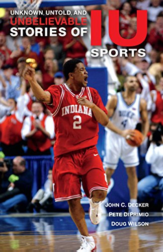 Unknown, Untold, and Unbelievable Stories of Iu Sports (Well House Books) por John C Decker