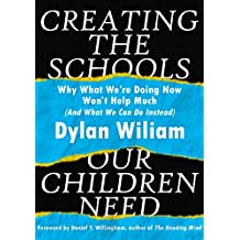 Creating the Schools Our Children Need: Why What We're Doing Now Won't Help Much (And What We Can Do Instead)